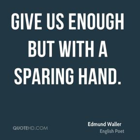 Give us enough but with a sparing hand.