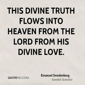 Emanuel Swedenborg - This Divine truth flows into heaven from the Lord from His Divine love.