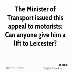 The Minister of Transport issued this appeal to motorists: Can anyone give him a lift to Leicester?
