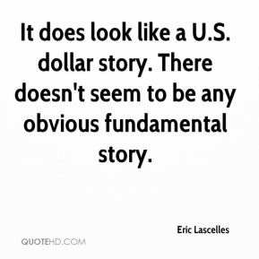 Eric Lascelles - It does look like a U.S. dollar story. There doesn't seem to be any obvious fundamental story.