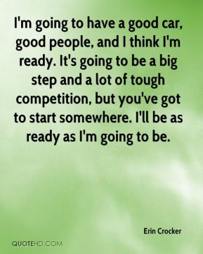 Erin Crocker - I'm going to have a good car, good people, and I think I'm ready. It's going to be a big step and a lot of tough competition, but you've got to start somewhere. I'll be as ready as I'm going to be.