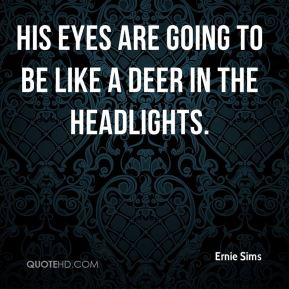 Ernie Sims - His eyes are going to be like a deer in the headlights.