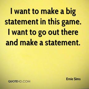I want to make a big statement in this game. I want to go out there and make a statement.