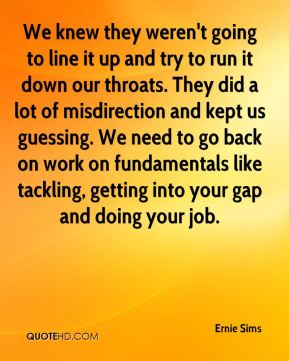 We knew they weren't going to line it up and try to run it down our throats. They did a lot of misdirection and kept us guessing. We need to go back on work on fundamentals like tackling, getting into your gap and doing your job.