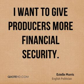 I want to give producers more financial security.