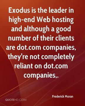 Exodus is the leader in high-end Web hosting and although a good number of their clients are dot.com companies, they're not completely reliant on dot.com companies.