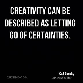 Creativity can be described as letting go of certainties.