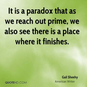 It is a paradox that as we reach out prime, we also see there is a place where it finishes.