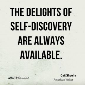 Gail Sheehy - The delights of self-discovery are always available.