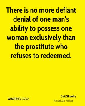 There is no more defiant denial of one man's ability to possess one woman exclusively than the prostitute who refuses to redeemed.