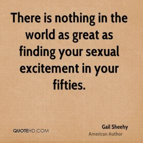 There is nothing in the world as great as finding your sexual excitement in your fifties.