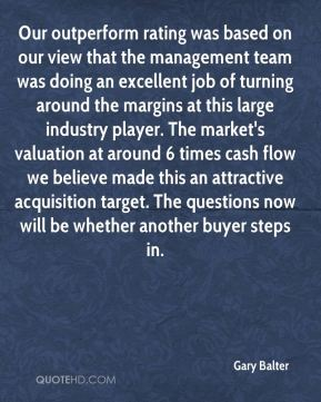 Our outperform rating was based on our view that the management team was doing an excellent job of turning around the margins at this large industry player. The market's valuation at around 6 times cash flow we believe made this an attractive acquisition target. The questions now will be whether another buyer steps in.