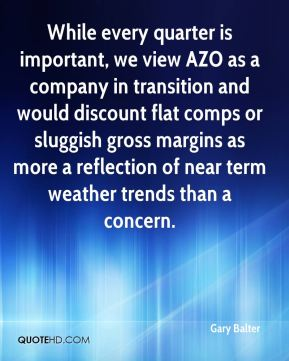 Gary Balter - While every quarter is important, we view AZO as a company in transition and would discount flat comps or sluggish gross margins as more a reflection of near term weather trends than a concern.