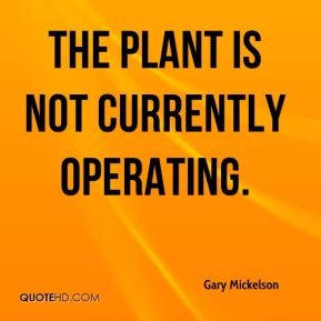 The plant is not currently operating.