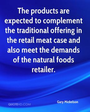 Gary Mickelson - The products are expected to complement the traditional offering in the retail meat case and also meet the demands of the natural foods retailer.
