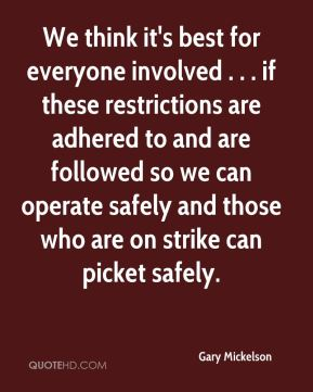 We think it's best for everyone involved . . . if these restrictions are adhered to and are followed so we can operate safely and those who are on strike can picket safely.