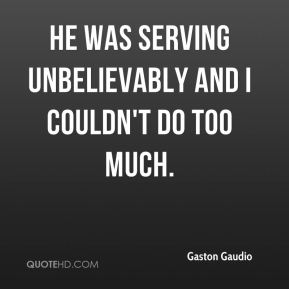 Gaston Gaudio - He was serving unbelievably and I couldn't do too much.