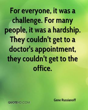 For everyone, it was a challenge. For many people, it was a hardship. They couldn't get to a doctor's appointment, they couldn't get to the office.