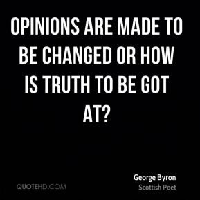 Opinions are made to be changed or how is truth to be got at?