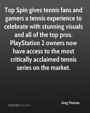 Greg Thomas - Top Spin gives tennis fans and gamers a tennis experience to celebrate with stunning visuals and all of the top pros. PlayStation 2 owners now have access to the most critically acclaimed tennis series on the market.