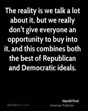 Harold Ford - The reality is we talk a lot about it, but we really don't give everyone an opportunity to buy into it, and this combines both the best of Republican and Democratic ideals.