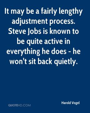 Harold Vogel - It may be a fairly lengthy adjustment process. Steve Jobs is known to be quite active in everything he does - he won't sit back quietly.