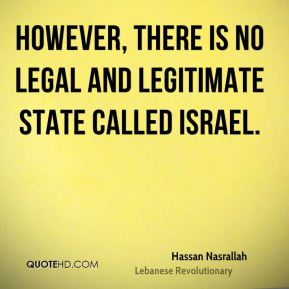 Hassan Nasrallah - However, there is no legal and legitimate state called Israel.