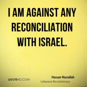 I am against any reconciliation with Israel.