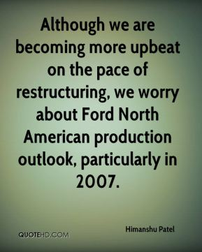 Himanshu Patel - Although we are becoming more upbeat on the pace of restructuring, we worry about Ford North American production outlook, particularly in 2007.