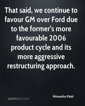 That said, we continue to favour GM over Ford due to the former's more favourable 2006 product cycle and its more aggressive restructuring approach.