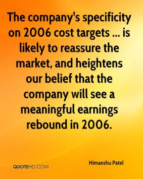 Himanshu Patel - The company's specificity on 2006 cost targets ... is likely to reassure the market, and heightens our belief that the company will see a meaningful earnings rebound in 2006.