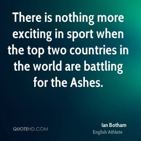There is nothing more exciting in sport when the top two countries in the world are battling for the Ashes.
