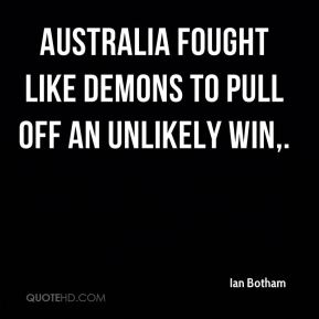 Ian Botham - Australia fought like demons to pull off an unlikely win.