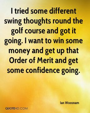 Ian Woosnam - I tried some different swing thoughts round the golf course and got it going. I want to win some money and get up that Order of Merit and get some confidence going.