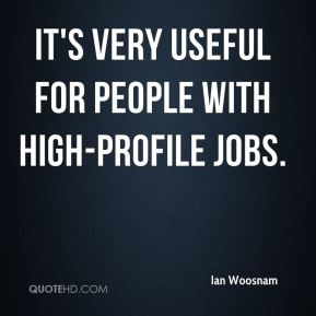 Ian Woosnam - It's very useful for people with high-profile jobs.