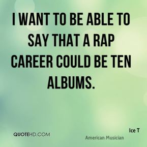 Ice T - I want to be able to say that a rap career could be ten albums.