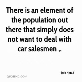 Jack Nerad - There is an element of the population out there that simply does not want to deal with car salesmen .