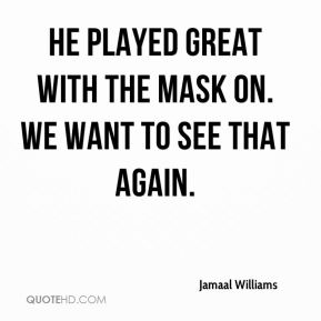 Jamaal Williams - He played great with the mask on. We want to see that again.