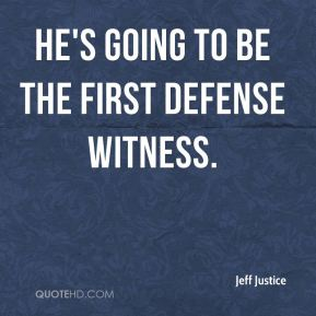 He's going to be the first defense witness.