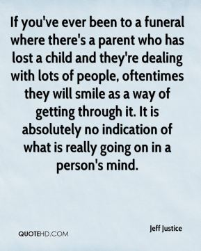 If you've ever been to a funeral where there's a parent who has lost a child and they're dealing with lots of people, oftentimes they will smile as a way of getting through it. It is absolutely no indication of what is really going on in a person's mind.