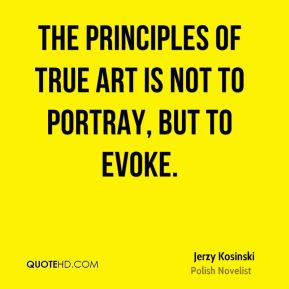 The principles of true art is not to portray, but to evoke.