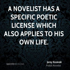 A novelist has a specific poetic license which also applies to his own life.