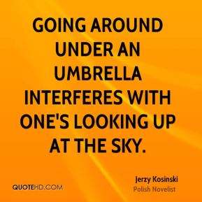 Going around under an umbrella interferes with one's looking up at the sky.