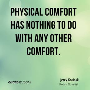 Physical comfort has nothing to do with any other comfort.