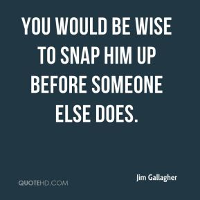 You would be wise to snap him up before someone else does.