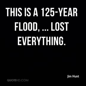 This is a 125-year flood, ... lost everything.