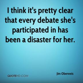 Jim Oberweis  - I think it's pretty clear that every debate she's participated in has been a disaster for her.