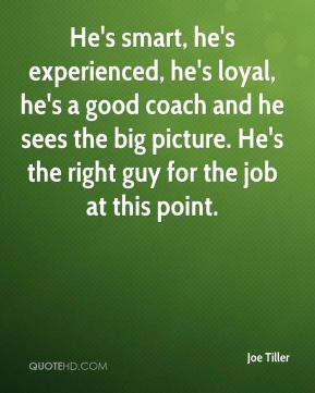 Joe Tiller  - He's smart, he's experienced, he's loyal, he's a good coach and he sees the big picture. He's the right guy for the job at this point.