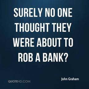 Surely no one thought they were about to rob a bank?
