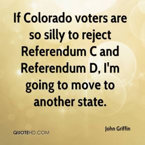 If Colorado voters are so silly to reject Referendum C and Referendum D, I'm going to move to another state.